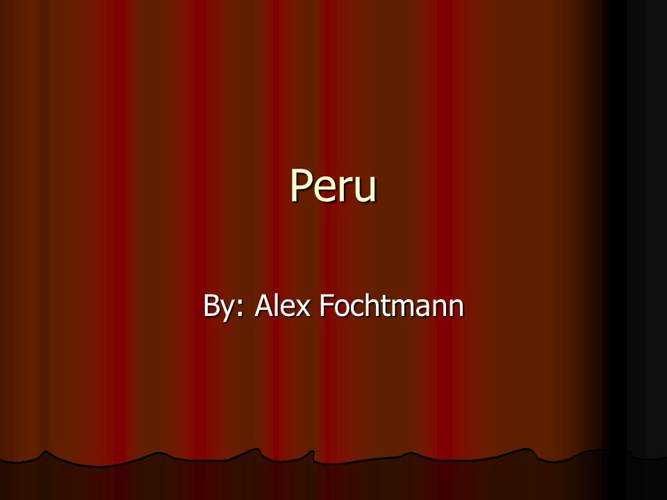 Peru By: Alex Fochtmann
