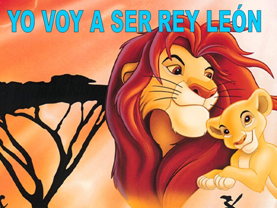 Yo voy a ser el rey león Y tú lo vas a ver Pues sin pelo en ese cabezón Un rey no puedes ser No ha habido nadie como yo Tan fuerte y tan veloz Seré el felino más voraz Y así será mi voz Pues un gato suena más feroz Oh yo voy a ser rey león