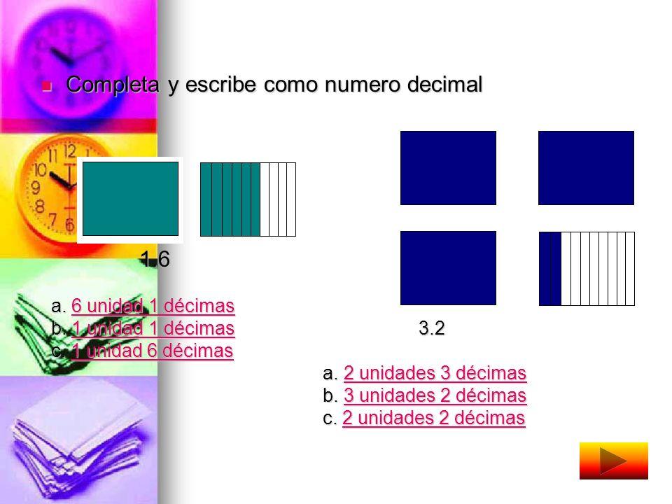 Números decimales Un numero decimal tiene dos partes: parte entera y parte decimal. Parte 2.34 parte Entera Decimal U D C U D C