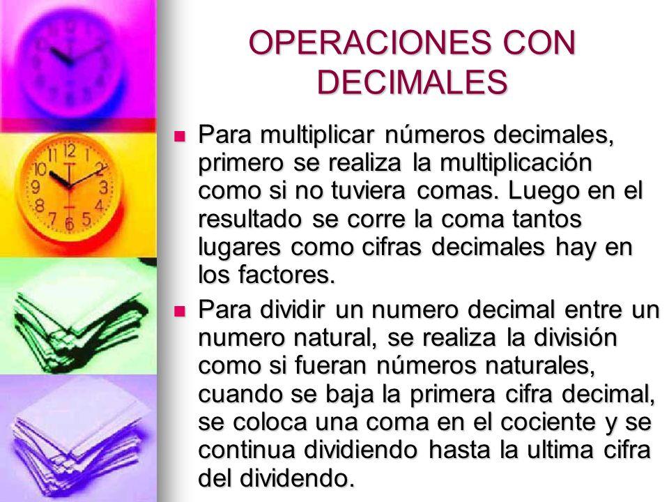 OPERACIONES CON DECIMALES Para sumar números decimales, primero se colocan los sumandos uno debajo del otro, haciendo coincidir las comas en una misma