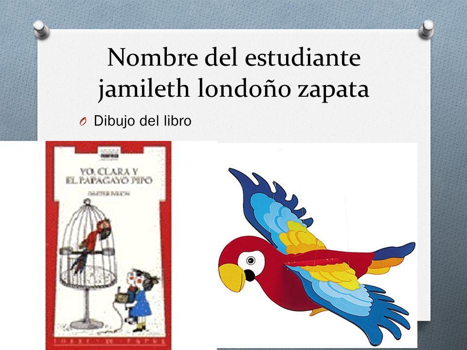 Nombre del estudiante jamileth londoño zapata O Dibujo del libro