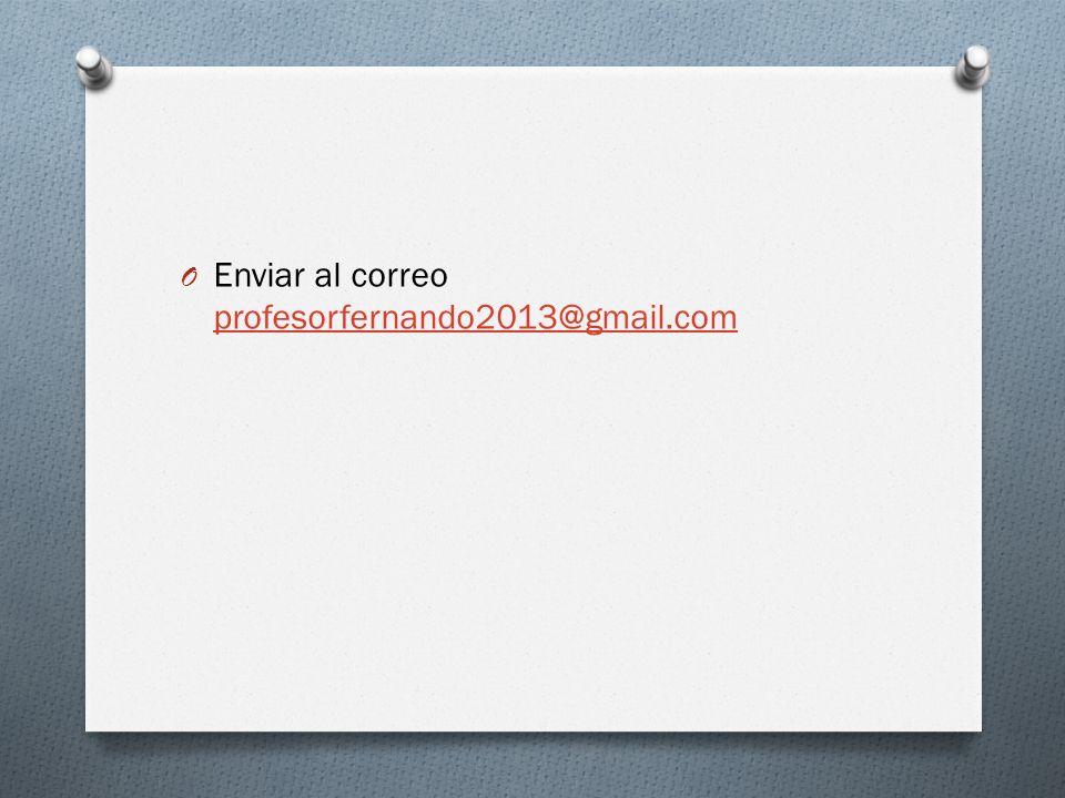 O Enviar al correo profesorfernando2013@gmail.com profesorfernando2013@gmail.com