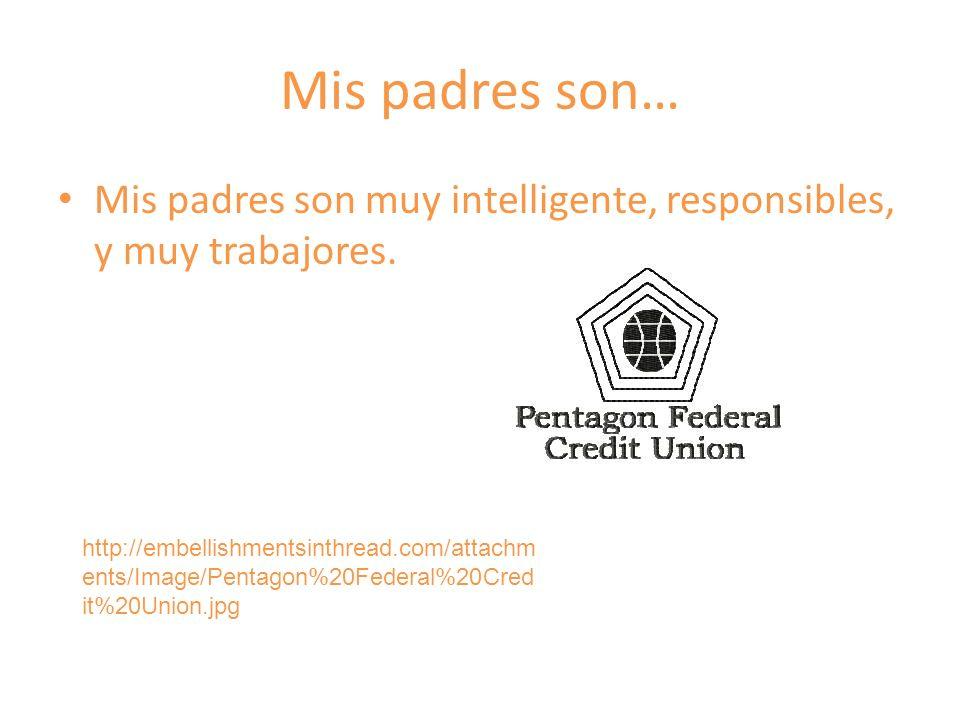 Mis padres son… Mis padres son muy intelligente, responsibles, y muy trabajores.