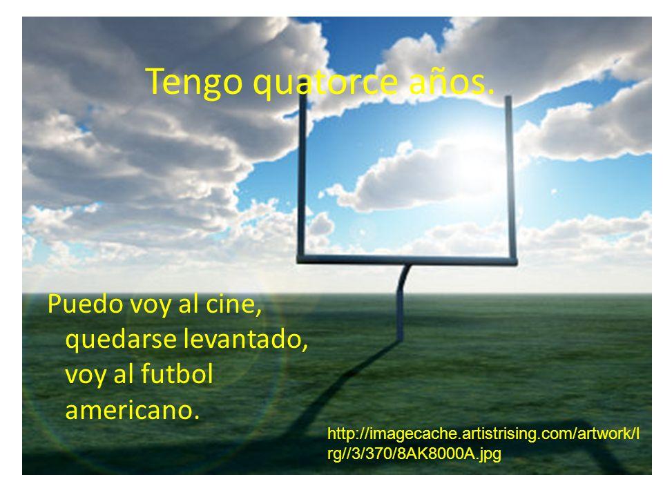 Tengo quatorce años. Puedo voy al cine, quedarse levantado, voy al futbol americano. http://imagecache.artistrising.com/artwork/l rg//3/370/8AK8000A.j
