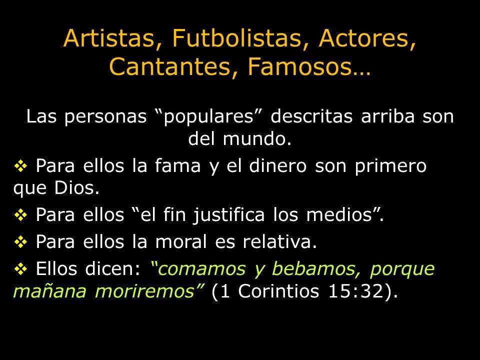 Artistas, Futbolistas, Actores, Cantantes, Famosos… Las personas populares descritas arriba son del mundo. Para ellos la fama y el dinero son primero