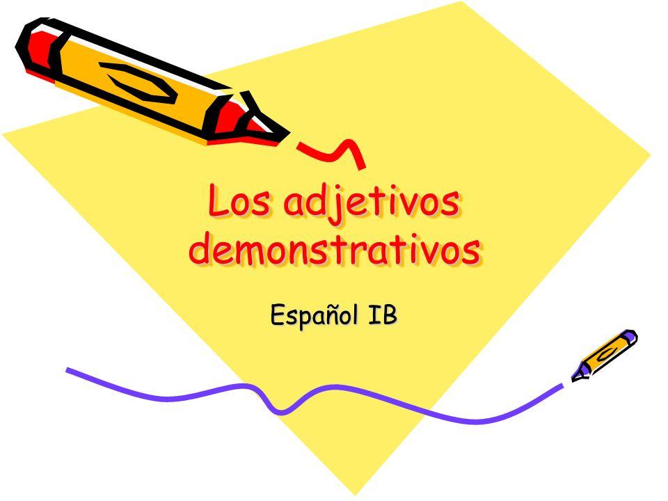 Los adjetivos demonstrativos Español IB