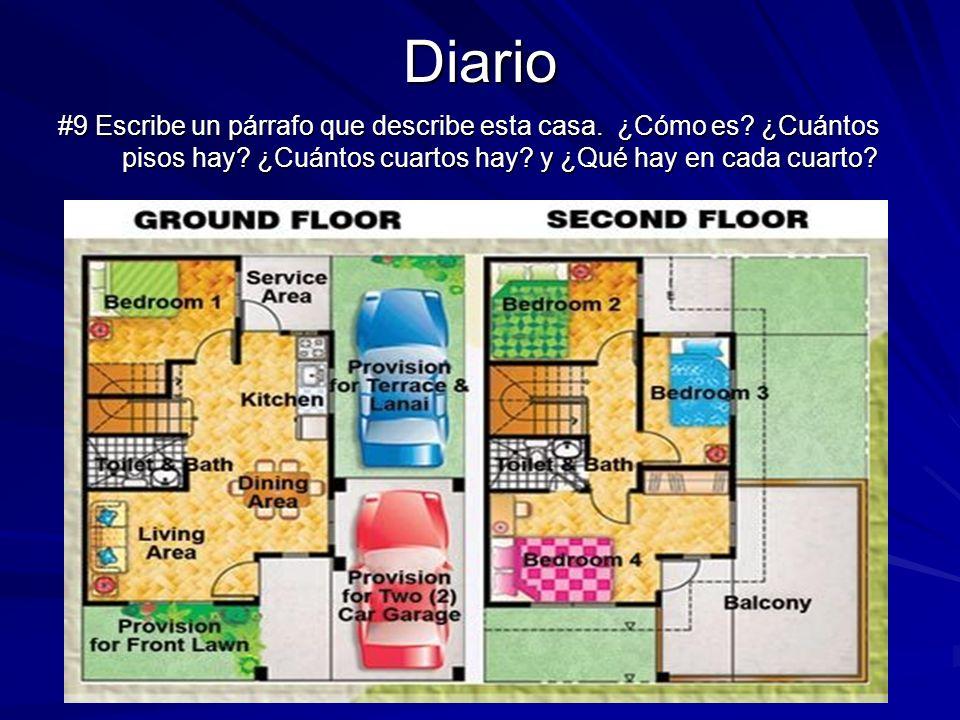 Diario #9 Escribe un párrafo que describe esta casa. ¿Cómo es? ¿Cuántos pisos hay? ¿Cuántos cuartos hay? y ¿Qué hay en cada cuarto?