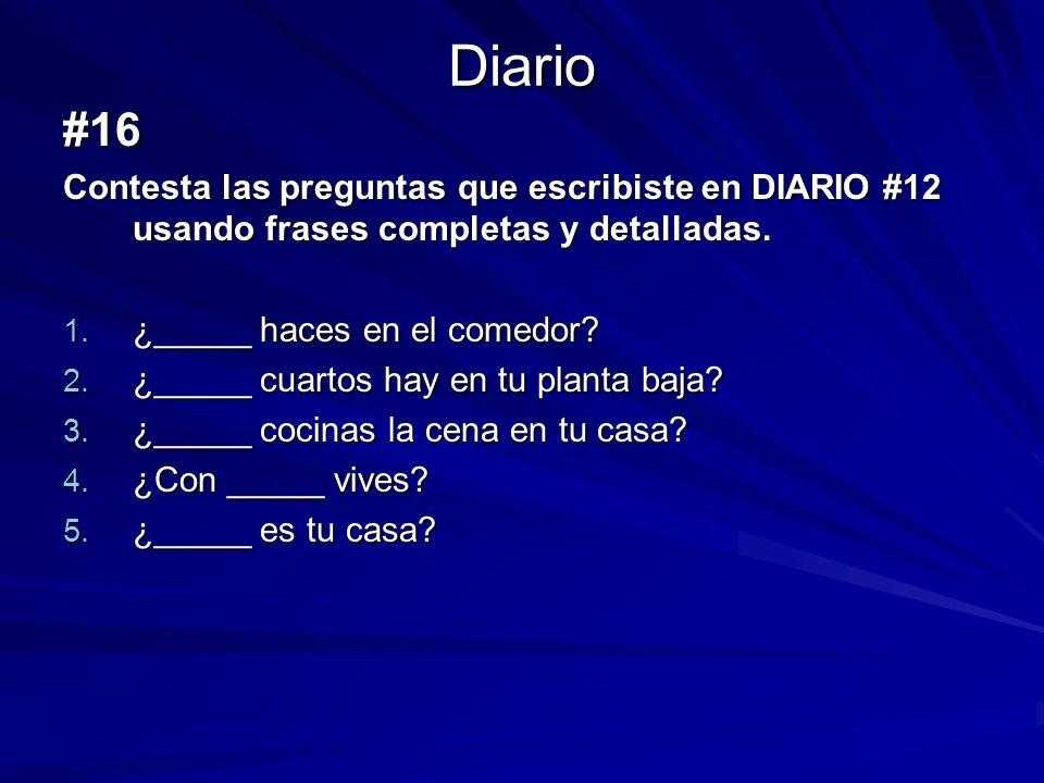 Diario #16 Contesta las preguntas que escribiste en DIARIO #12 usando frases completas y detalladas. 1. ¿_____ haces en el comedor? 2. ¿_____ cuartos