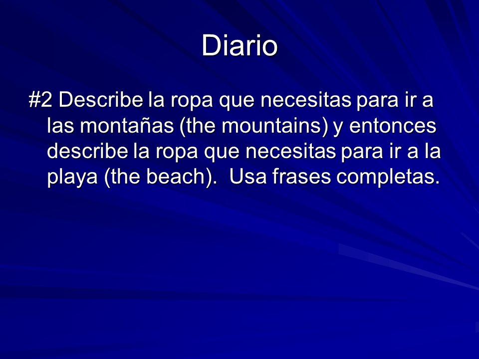 Diario #2 Describe la ropa que necesitas para ir a las montañas (the mountains) y entonces describe la ropa que necesitas para ir a la playa (the beac