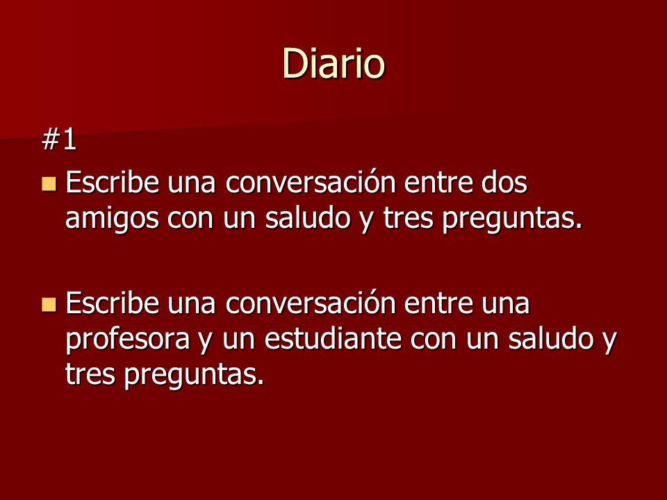 Diario #1 Escribe una conversación entre dos amigos con un saludo y tres preguntas. Escribe una conversación entre dos amigos con un saludo y tres pre