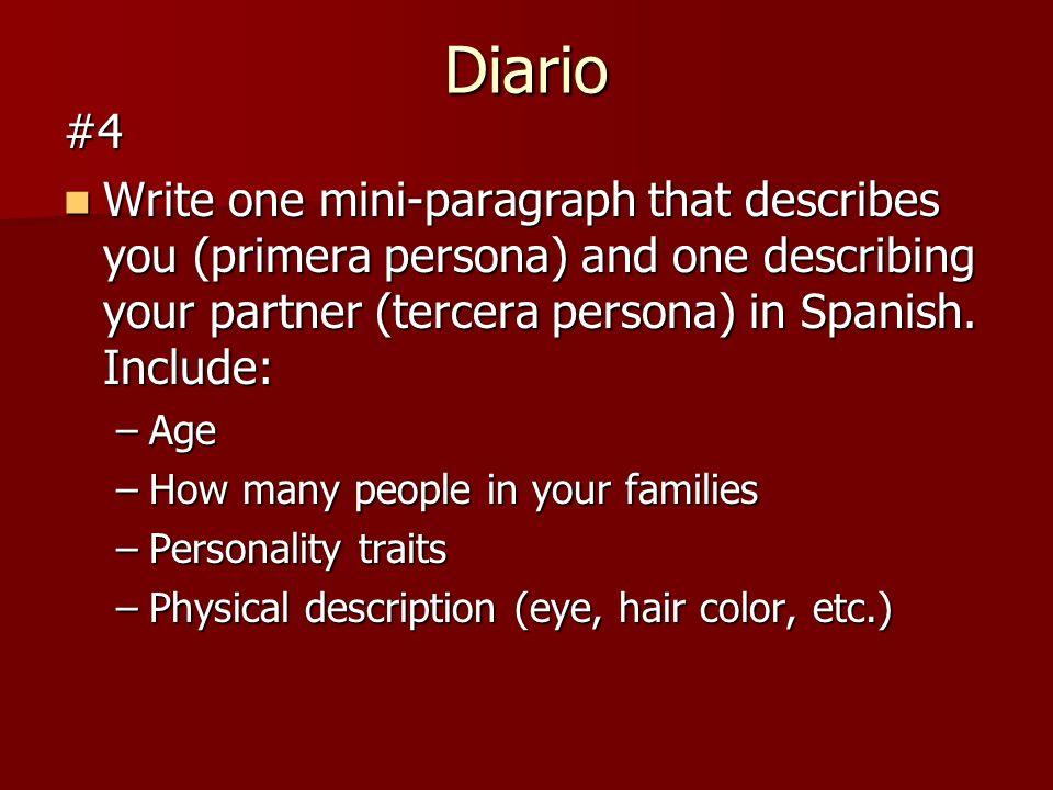 Diario #4 Write one mini-paragraph that describes you (primera persona) and one describing your partner (tercera persona) in Spanish. Include: Write o