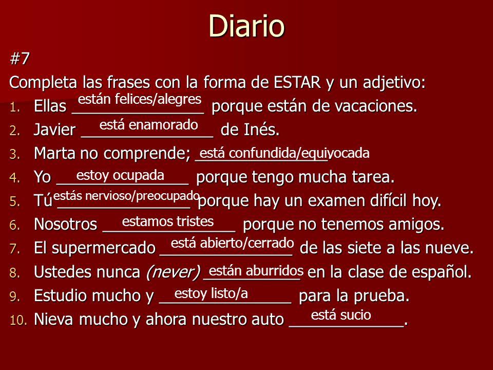 Diario #7 Completa las frases con la forma de ESTAR y un adjetivo: 1. Ellas _______________ porque están de vacaciones. 2. Javier _______________ de I