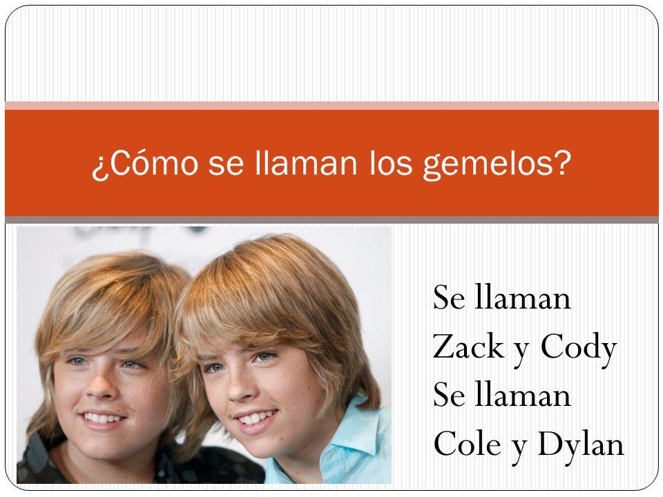¿Cómo se llaman los gemelos? Se llaman Zack y Cody Se llaman Cole y Dylan