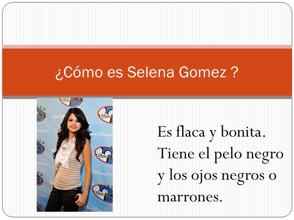 ¿Cómo es Selena Gomez ? Es flaca y bonita. Tiene el pelo negro y los ojos negros o marrones.