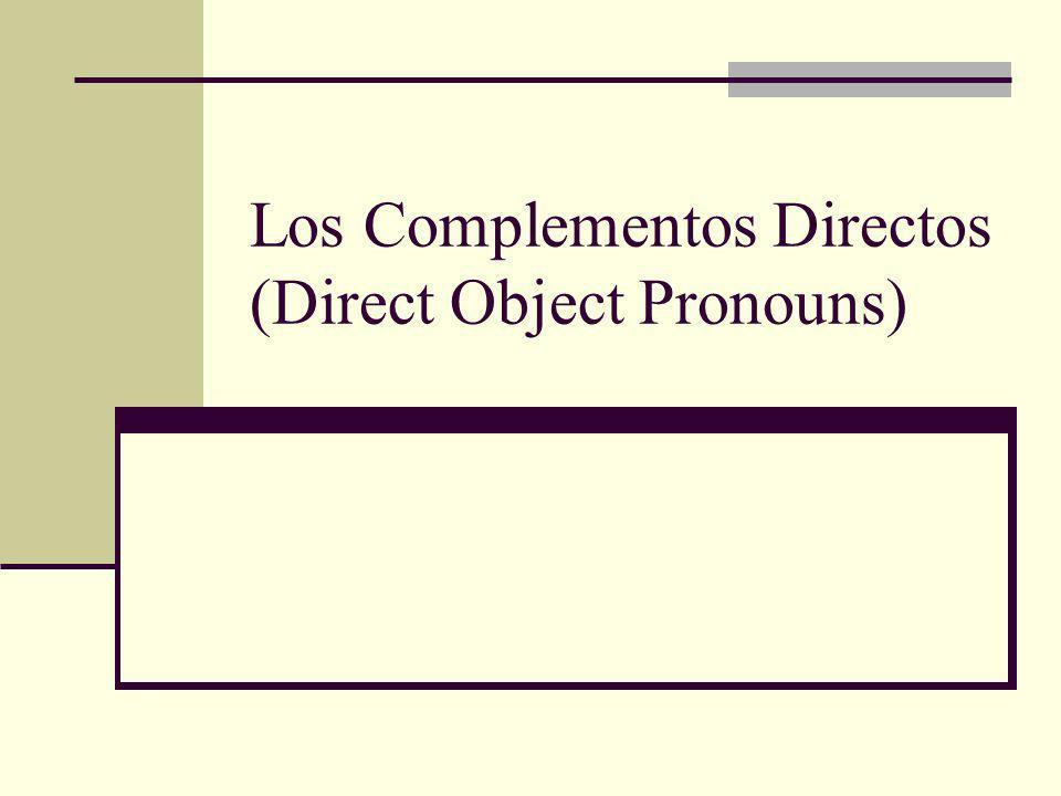 Los Complementos Directos – Please write this in your notes.