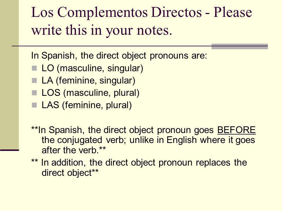 Los Complementos Directos - Please write this in your notes.