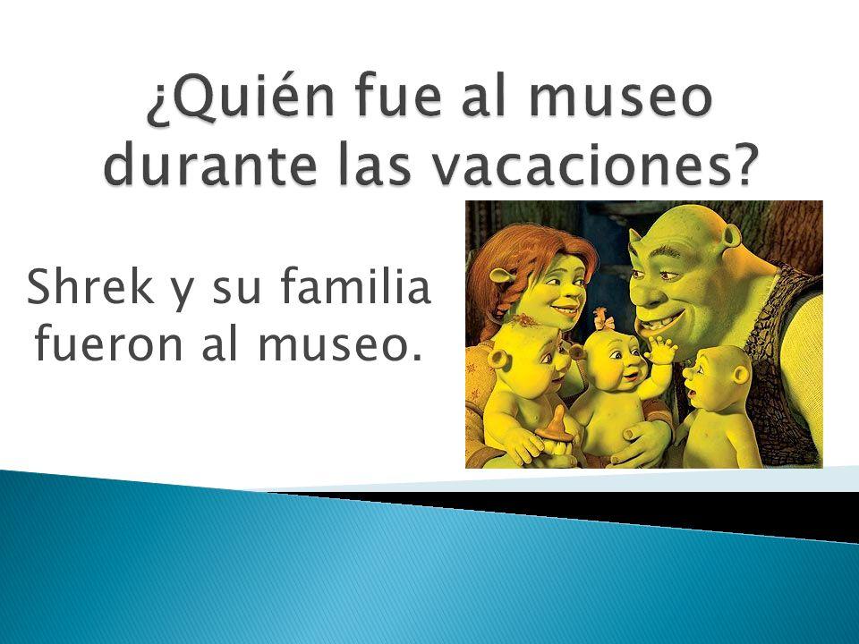 Shrek y su familia fueron al museo.