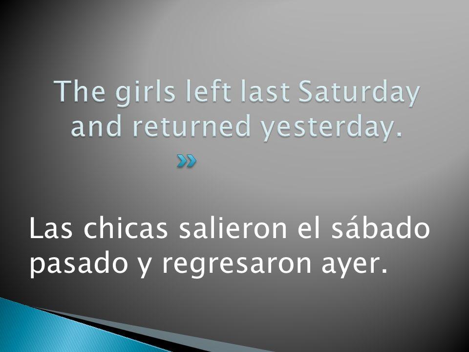Las chicas salieron el sábado pasado y regresaron ayer.