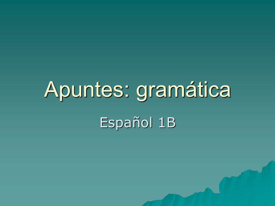 Apuntes: gramática Español 1B
