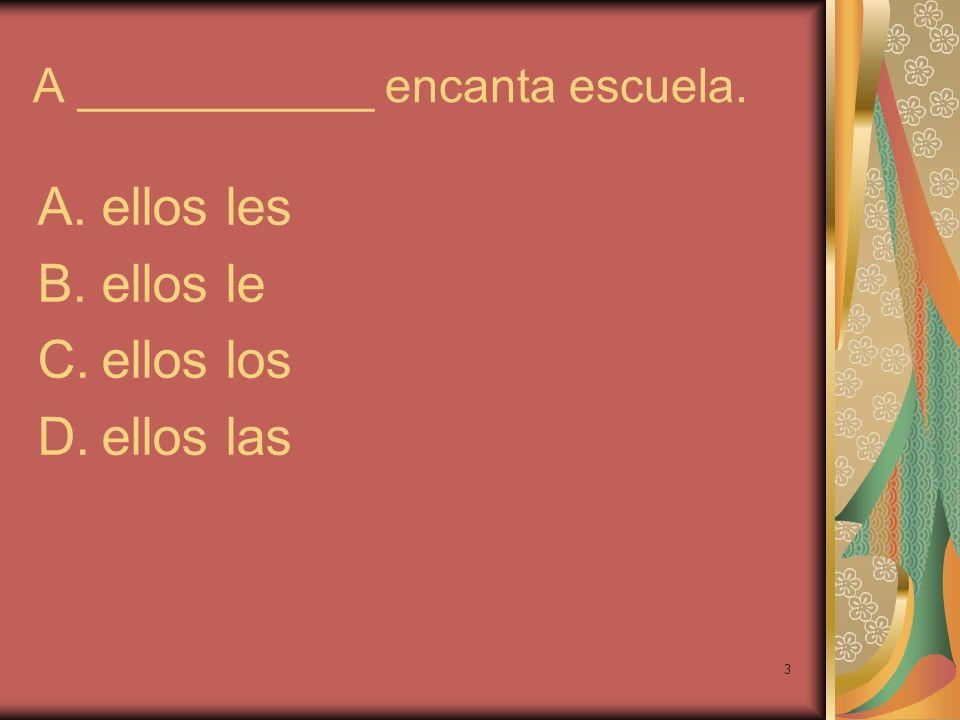 4 ___________hablo con la maestra. A.Él B.Ella C.Usted D.Yo