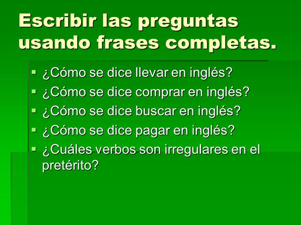 Escribir las preguntas usando frases completas. ¿Cómo se dice llevar en inglés.