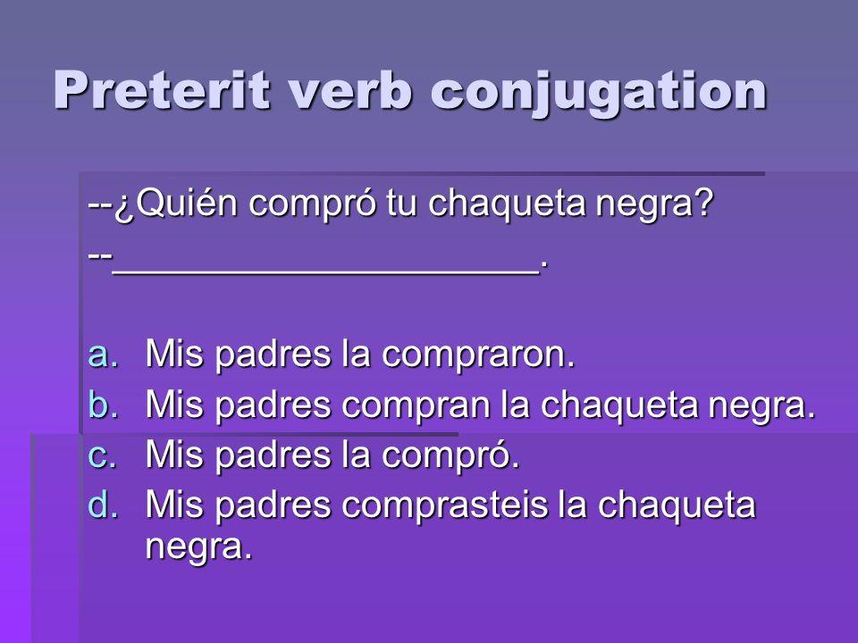 Preterit verb conjugation --¿Quién compró tu chaqueta negra.