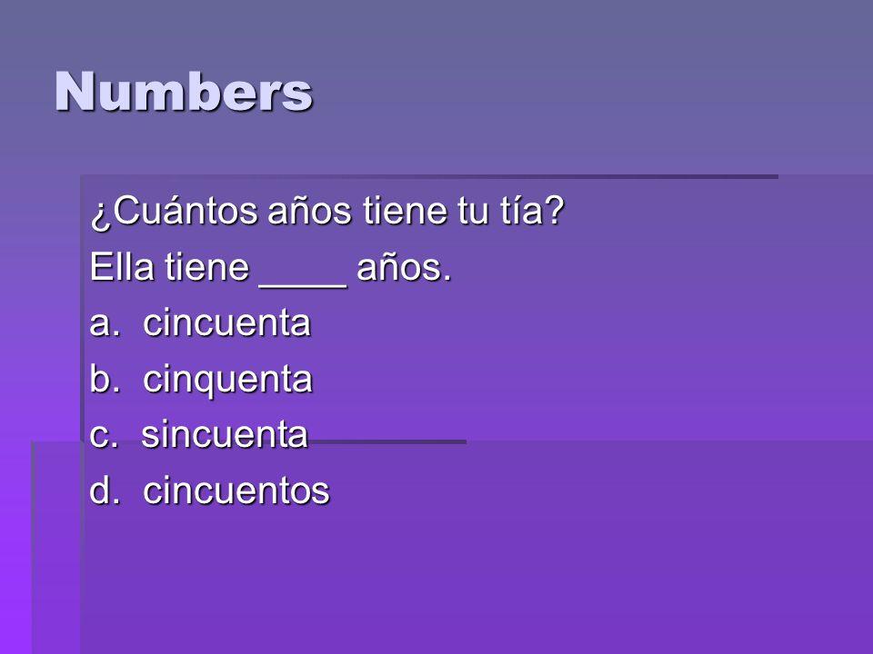 Numbers ¿Cuántos años tiene tu tía. Ella tiene ____ años.