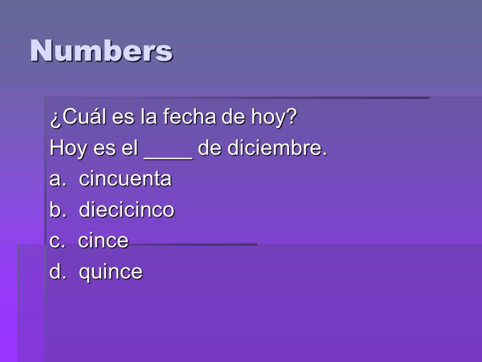 Numbers ¿Cuál es la fecha de hoy. Hoy es el ____ de diciembre.