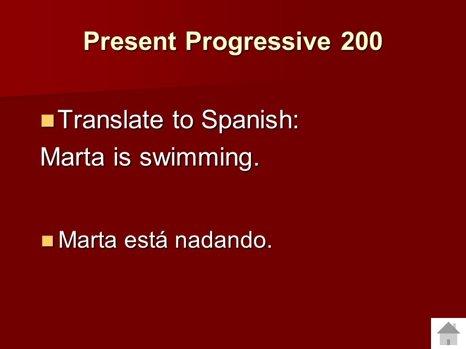 Present Progressive 100 What is the formula for the Present Progressive? What is the formula for the Present Progressive? Estar (conjugated) + the Pre