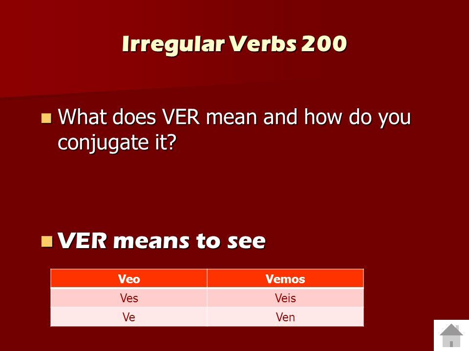 Irregular Verbs 100 How is SER irregular and how do you conjugate it? How is SER irregular and how do you conjugate it? SER is totally irregular SER i