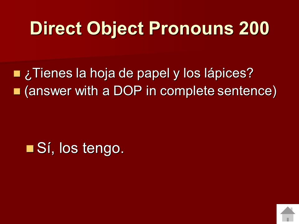 Direct Object Pronouns 100 ¿Quieres comprar la camiseta amarilla? (answer with a complete sentence and a DOP) ¿Quieres comprar la camiseta amarilla? (