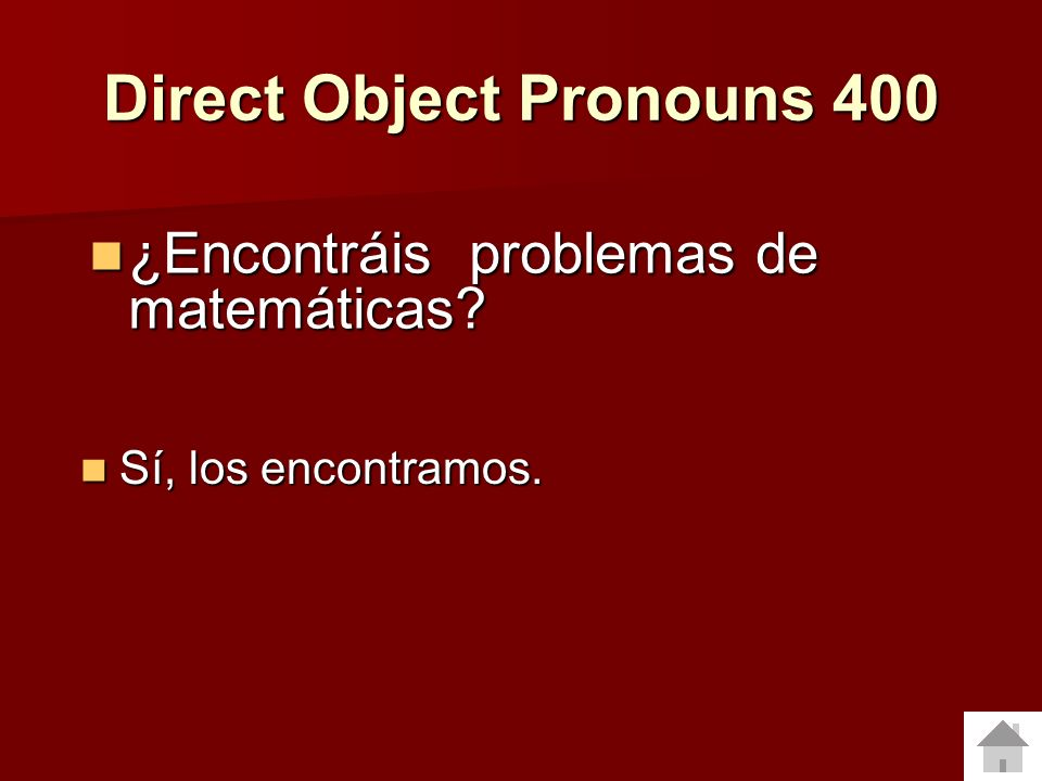 Direct Object Pronouns 300 ¿Traes tu mochila a la escuela? ¿Traes tu mochila a la escuela? (answer with a DOP in a complete sentence) (answer with a D