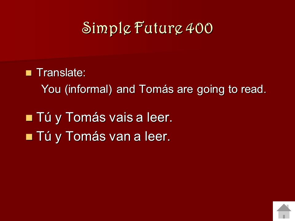 Simple Future 400 Translate: Translate: You (informal) and Tomás are going to read.