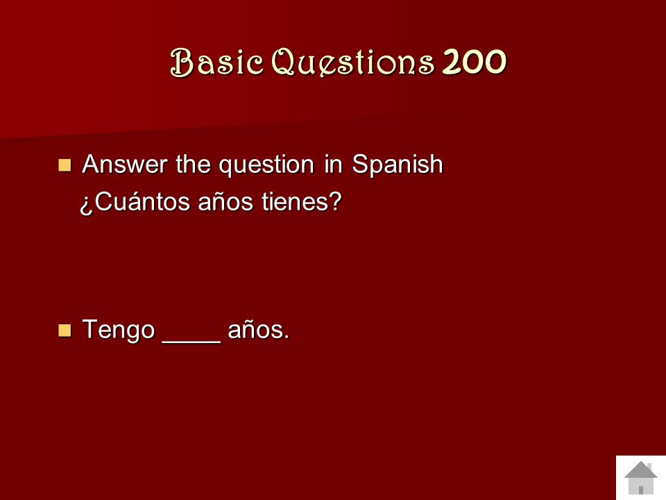 Basic Questions 200 Basic Questions 200 Answer the question in Spanish Answer the question in Spanish ¿Cuántos años tienes.