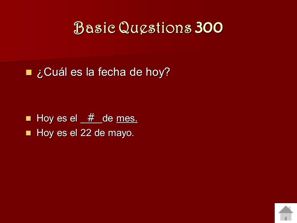 Basic Questions 300 ¿Cuál es la fecha de hoy.¿Cuál es la fecha de hoy.