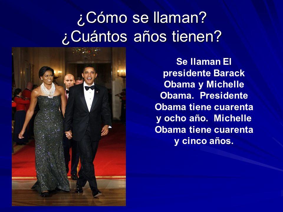 ¿Cómo se llaman? ¿Cuántos años tienen? Se llaman El presidente Barack Obama y Michelle Obama. Presidente Obama tiene cuarenta y ocho año. Michelle Oba