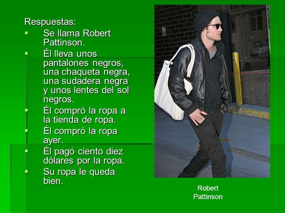 Respuestas: Se llama Robert Pattinson. Se llama Robert Pattinson. Él lleva unos pantalones negros, una chaqueta negra, una sudadera negra y unos lente