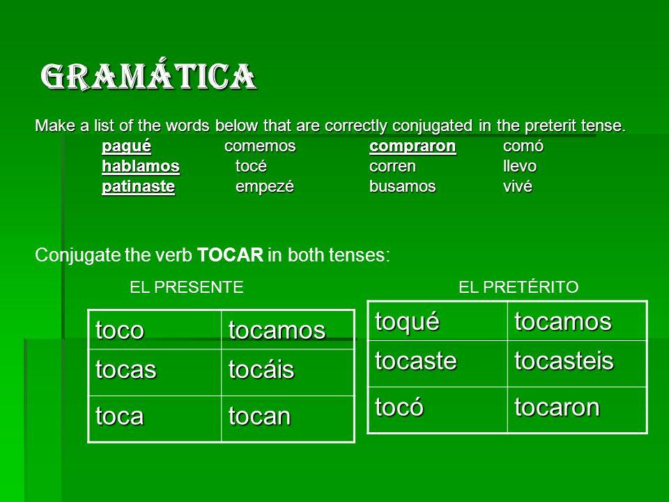 GramÁtica toquétocamos tocastetocasteis tocótocaron tocotocamostocastocáis tocatocan EL PRESENTEEL PRETÉRITO Conjugate the verb TOCAR in both tenses: