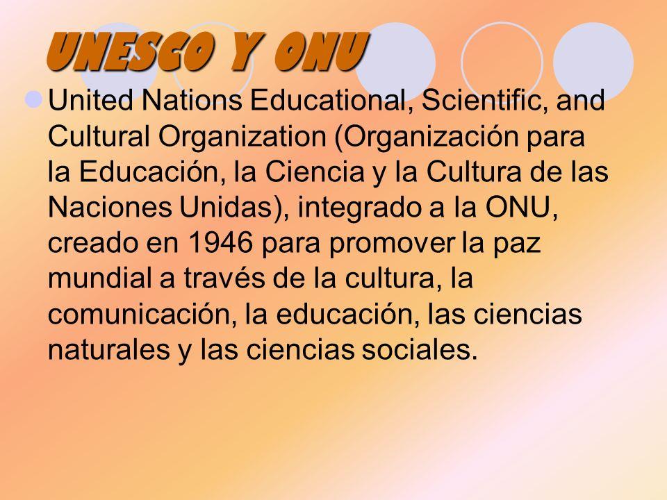 UNESCO Y ONU United Nations Educational, Scientific, and Cultural Organization (Organización para la Educación, la Ciencia y la Cultura de las Nacione