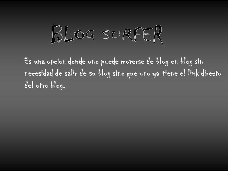 Es una opcion donde uno puede moverse de blog en blog sin necesidad de salir de su blog sino que uno ya tiene el link directo del otro blog.