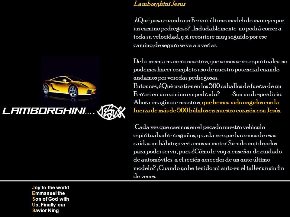 Lamborghini Jesus ¿Qué pasa cuando un Ferrari último modelo lo manejas por un camino pedregoso , Indudablemente no podrá correr a toda su velocidad, y si recorriere muy seguido por ese camino; de seguro se va a averiar.