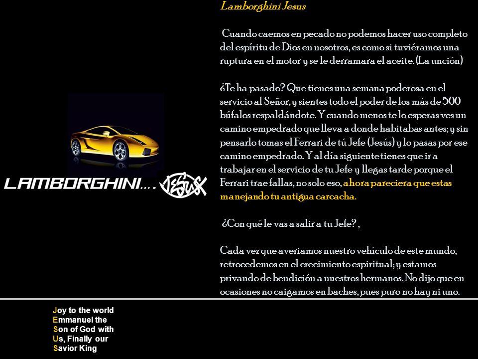 Lamborghini Jesus Cuando caemos en pecado no podemos hacer uso completo del espíritu de Dios en nosotros, es como si tuviéramos una ruptura en el motor y se le derramara el aceite.