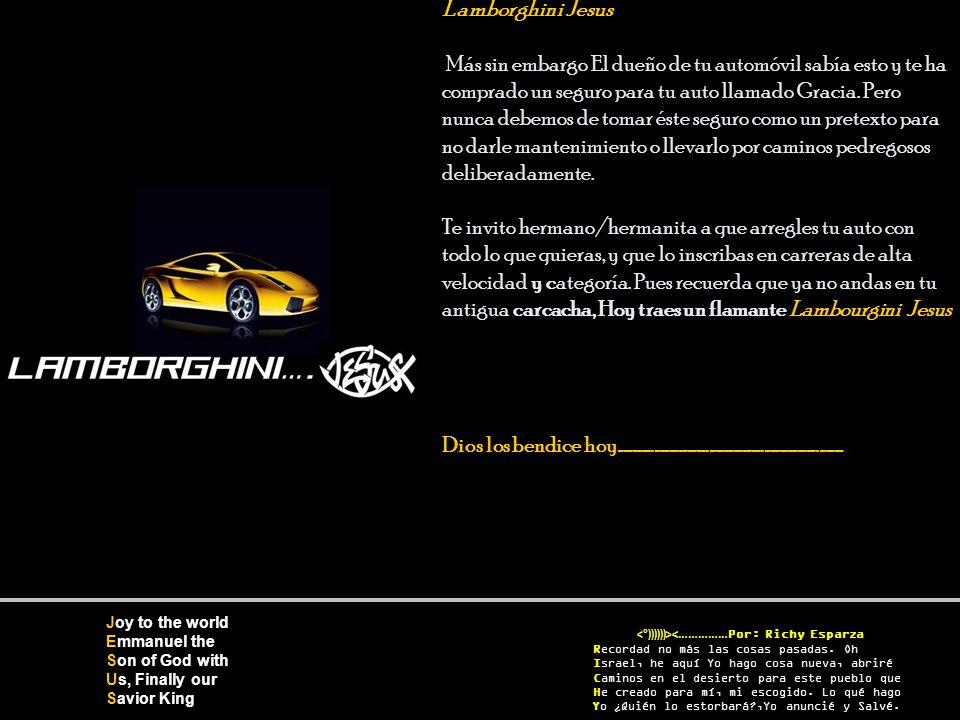 Lamborghini Jesus Más sin embargo El dueño de tu automóvil sabía esto y te ha comprado un seguro para tu auto llamado Gracia.