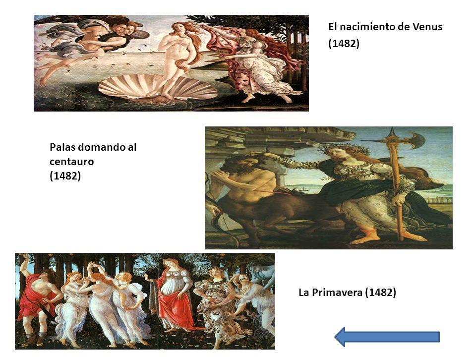 El nacimiento de Venus (1482) Palas domando al centauro (1482) La Primavera (1482)