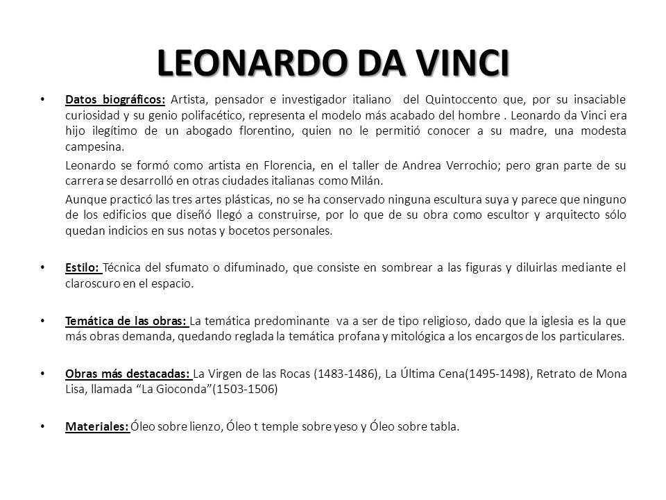 LEONARDO DA VINCI Datos biográficos: Artista, pensador e investigador italiano del Quintoccento que, por su insaciable curiosidad y su genio polifacét