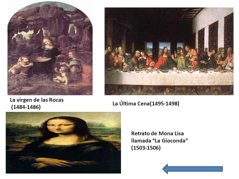 La virgen de las Rocas (1484-1486) La Última Cena(1495-1498) Retrato de Mona Lisa llamada La Gioconda (1503-1506)