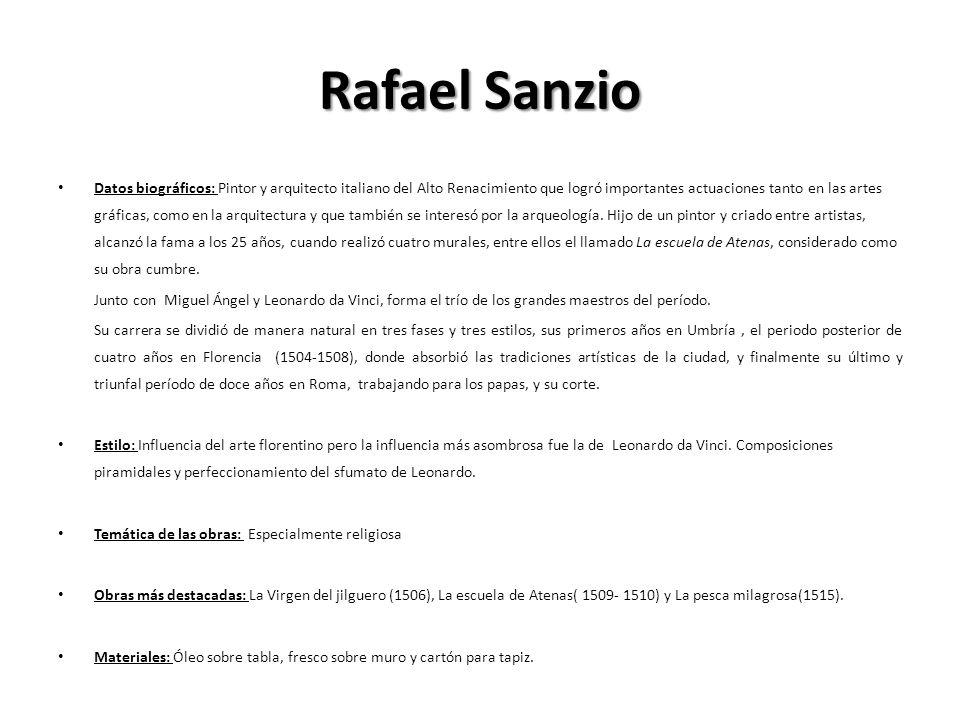 Rafael Sanzio Datos biográficos: Pintor y arquitecto italiano del Alto Renacimiento que logró importantes actuaciones tanto en las artes gráficas, com