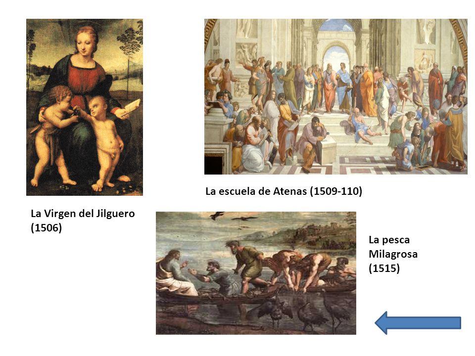 La Virgen del Jilguero (1506) La escuela de Atenas (1509-110) La pesca Milagrosa (1515)