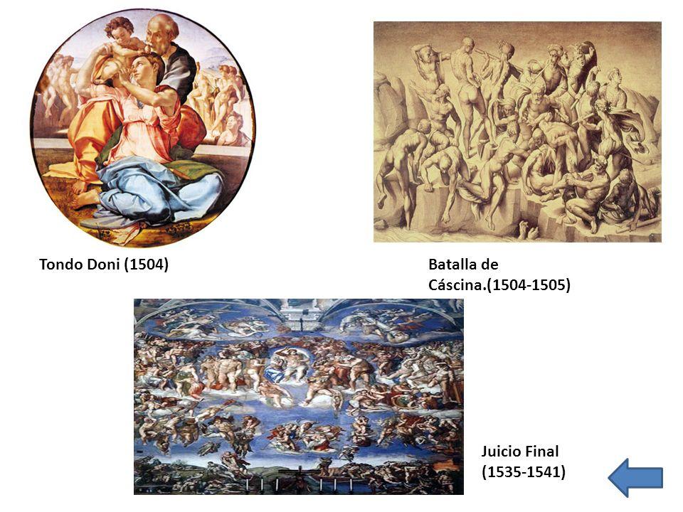 Batalla de Cáscina.(1504-1505) Tondo Doni (1504) Juicio Final (1535-1541)