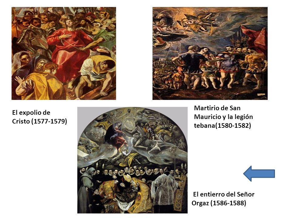 El expolio de Cristo (1577-1579) Martirio de San Mauricio y la legión tebana(1580-1582) El entierro del Señor Orgaz (1586-1588)